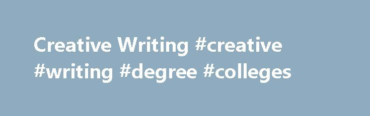 Creative Writing #creative #writing #degree #colleges http://fitness.nef2.com/creative-writing-creative-writing-degree-colleges/  # Why study at Roehampton Roehampton is ranked in the top three in London and top 20 in the UK for English and Creative Writing (Guardian University Guide 2016). 95% overall student satisfaction on the Creative Writing BA (National Student Survey 2016) We offer a constantly evolving range of cutting-edge modules. Recent examples have explored writing for computer…