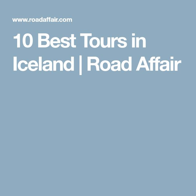 10 Best Tours in Iceland | Road Affair