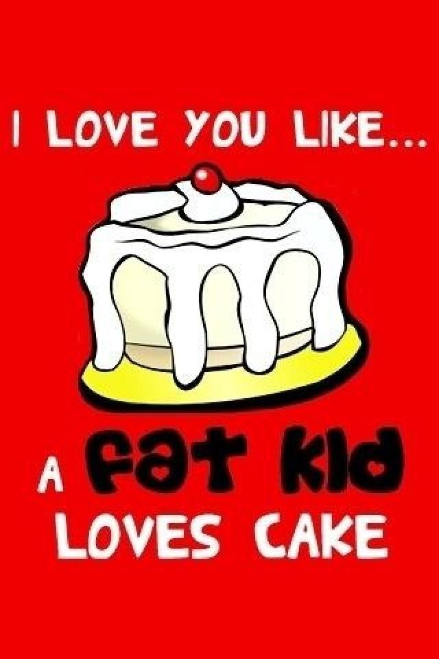 i love you like a fat kid loves cake tumblr - photo #7