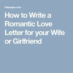 How to Write a Romantic Love Letter for your Wife or Girlfriend