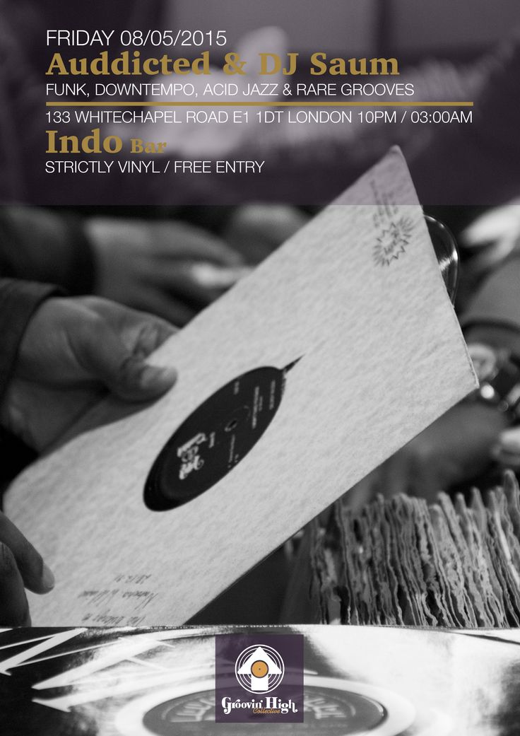 08/05/2015  Groovin' High Collective present: Auddicted & DJ Saum at Indo Bar  133 Whitechapel Road E1 1DT 10pm / 03am  Free Entry / Strictly Vinyl  Photo & Design by Álvaro Rojo