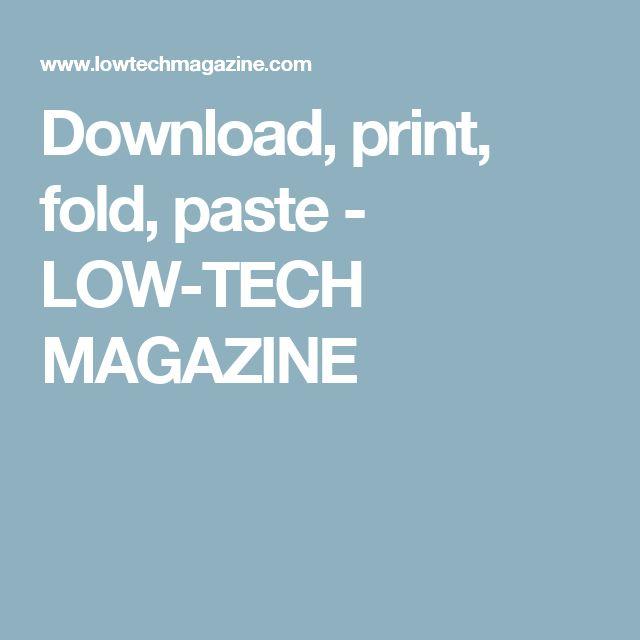 Download, print, fold, paste - LOW-TECH MAGAZINE