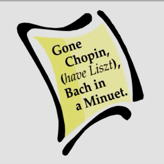 Gone Chopin, (have Liszt), Bach in a Minuet.