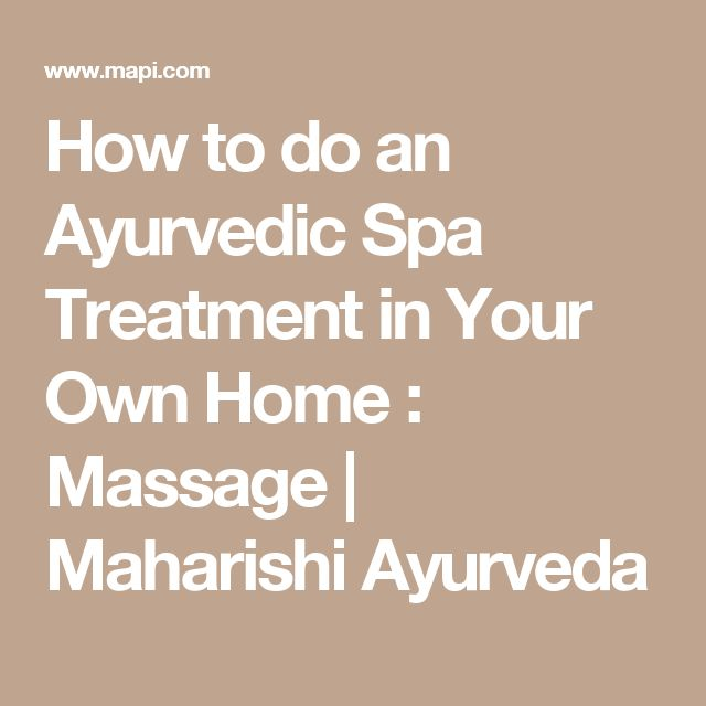 How to do an Ayurvedic Spa Treatment in Your Own Home : Massage | Maharishi Ayurveda