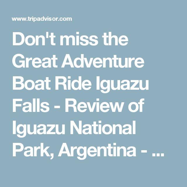 Don't miss the Great Adventure Boat Ride Iguazu Falls - Review of Iguazu National Park, Argentina - TripAdvisor