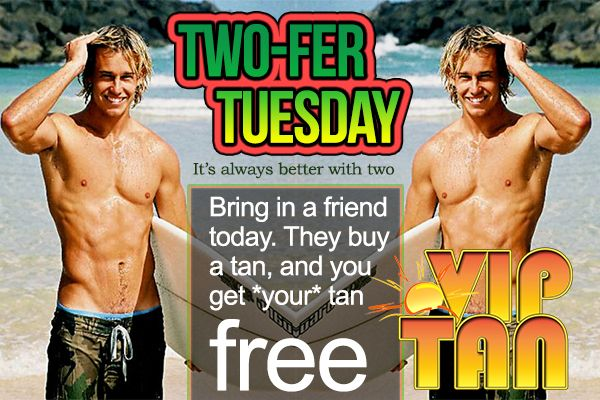Every Tuesday at VIP Tan Salon, it's two-fer Tuesday: Bring in a friend, buy one tan and get one free! This offer could expire at anytime but for now, it's good every Tuesday! Call us for info and visit us online at www.VIPTanSalon.com. VIP Tan in St. Louis MO: We make you look great naked! :)