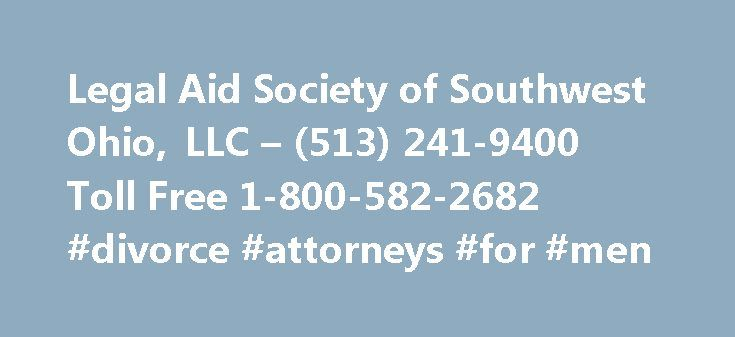 Legal Aid Society of Southwest Ohio, LLC – (513) 241-9400 Toll Free 1-800-582-2682 #divorce #attorneys #for #men http://attorneys.remmont.com/legal-aid-society-of-southwest-ohio-llc-513-241-9400-toll-free-1-800-582-2682-divorce-attorneys-for-men/  #legal aid society Who We Are Legal Aid Society of Southwest Ohio, LLC, provides legal representation, information, advice and referral for people in need of legal help. We are affiliated (...Read More)