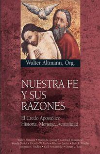 Nuestra Fe Y Sus Razones - El Credo Apostolico - Historia Mensaje Actualidad