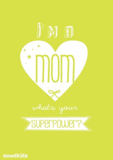 i'm a mom. what is your superpower?