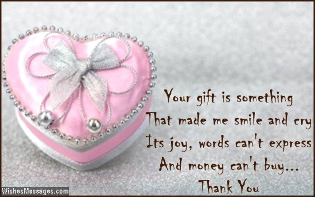 Your gift is something that made me smile and cry. Its joy, words can't express and money can't buy. Thank you. via WishesMessages.com
