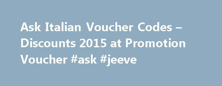 Ask Italian Voucher Codes – Discounts 2015 at Promotion Voucher #ask #jeeve http://questions.remmont.com/ask-italian-voucher-codes-discounts-2015-at-promotion-voucher-ask-jeeve/  #ask voucher # Ask Italian Voucher Promo Codes Information for Ask Italian Why is a voucher code not working for me? PromotionVoucher.uk is dedicated to displaying only valid and working voucher codes for over 6,000 onlinestores. However we are only human and occasionally do makes mistakes. If you notice a code that…