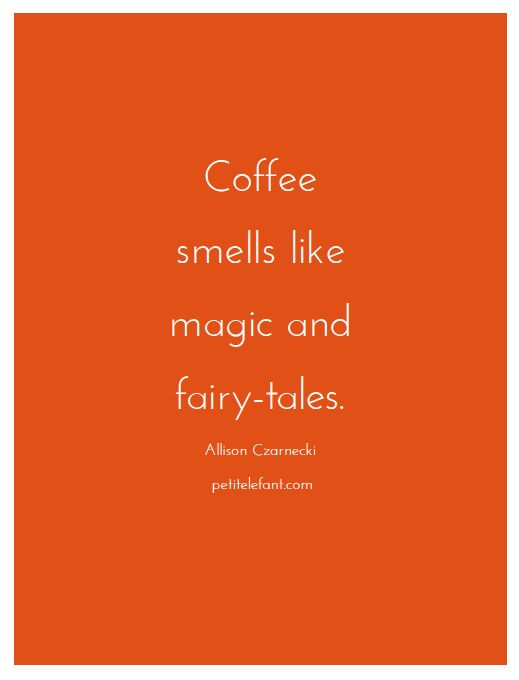Coffee smells like magic and fairytales