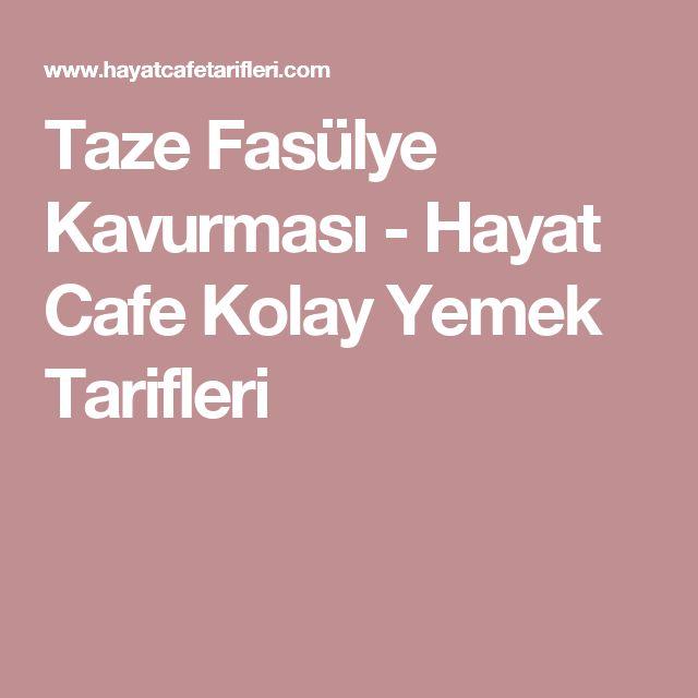 Taze Fasülye Kavurması - Hayat Cafe Kolay Yemek Tarifleri