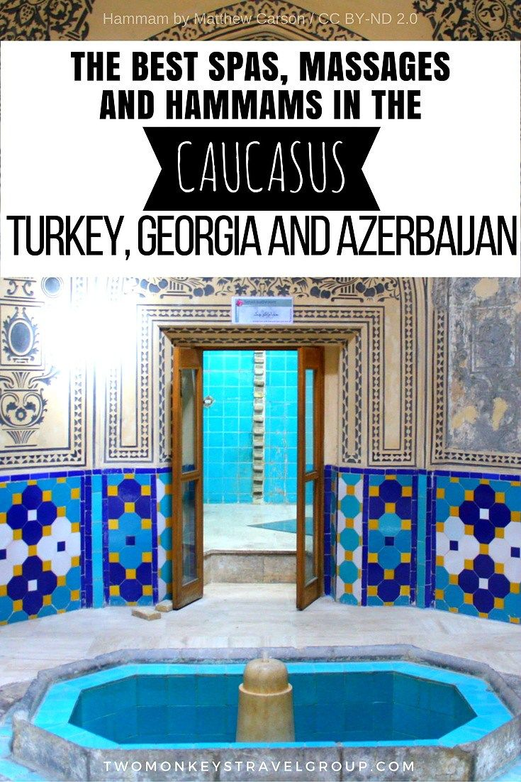 The Best Spas, Massages and Hammams in the Caucasus – Turkey, Georgia and Azerbaijan