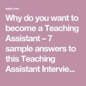 Why do you want to become a Teaching Assistant – 7 sample answers to this Teaching Assistant Interview Question – Teaching Assistant Interview Questions