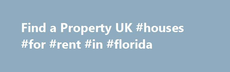 """Find a Property UK #houses #for #rent #in #florida http://rentals.nef2.com/find-a-property-uk-houses-for-rent-in-florida/  #find a property uk # Find a Property UK We have choice homes for sale, luxury homes, beautiful homes and hopefully a home for you! We even have find a property uk. Not to mention dream homes and smart homes. We may be able to help you fish for homes too! Selling a house? Looking for UK homes """"for sale by owner""""? Need homes online or search homes? If you have homes 4…"""