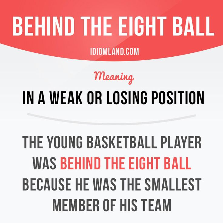 """""""Behind the eight ball"""" means """"in a weak or losing position"""".  Example: The young basketball player was behind the eight ball because he was the smallest member of his team.  #idiom #idioms #saying #sayings #phrase #phrases #expression #expressions #english #englishlanguage #learnenglish #studyenglish #language #vocabulary #dictionary #grammar #efl #esl #tesl #tefl #toefl #ielts #toeic #englishlearning #vocab #wordoftheday #phraseoftheday"""
