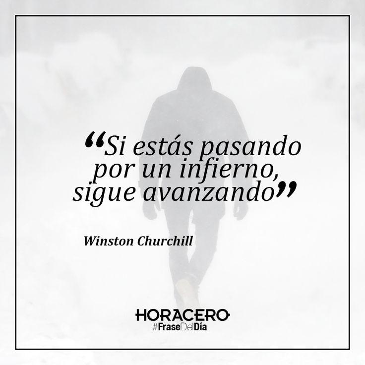 """""""Si estás pasando por un infierno, sigue avanzando"""" Winston Churchill #frases #citas #frasedeldía"""