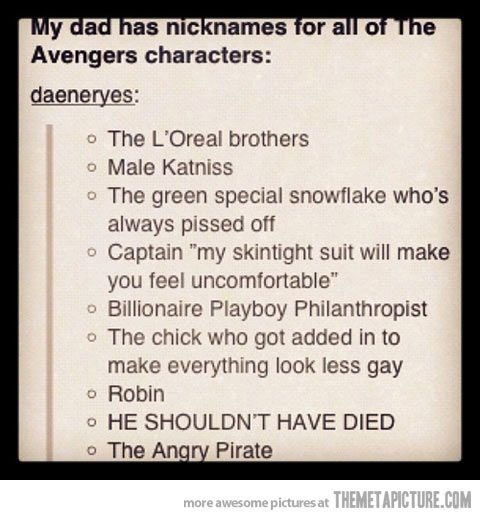 My dad's nicknames for The Avengers…