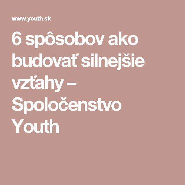 6 spôsobov ako budovať silnejšie vzťahy – Spoločenstvo Youth
