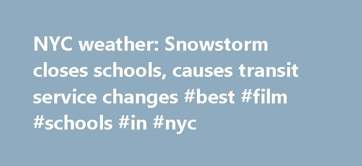 NYC weather: Snowstorm closes schools, causes transit service changes #best #film #schools #in #nyc http://claim.nef2.com/nyc-weather-snowstorm-closes-schools-causes-transit-service-changes-best-film-schools-in-nyc/  # NYC weather: Snowstorm closes schools, causes transit service changes By amNY.com staff March 15, 2017 While a bit slushy, the city returned to normal Wednesday morning after getting hit by snow and sleet on Tuesday. Mayor Bill de Blasio lifted the state of emergency at…