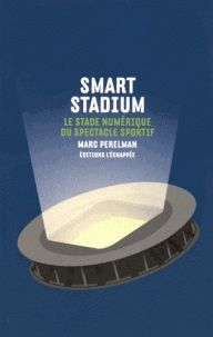 Smart stadium : le stade numérique du spectacle sportif /      Marc Perelman. 796:316 PER http://scd.summon.serialssolutions.com/search?s.q=isbn:(978-2-37309-005-5)