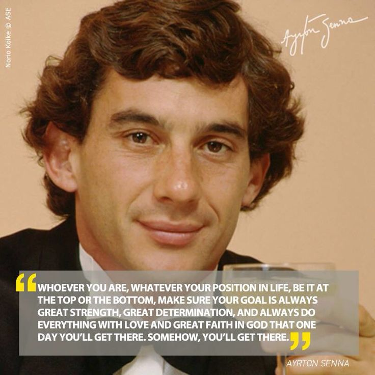 Ayrton Senna is my hero, my inspiration, he can get you through many many things <3