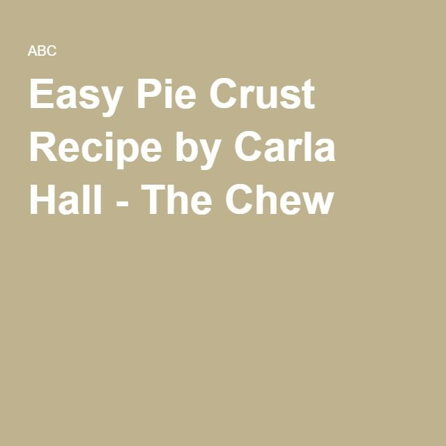 Easy Pie Crust Recipe by Carla Hall - The Chew