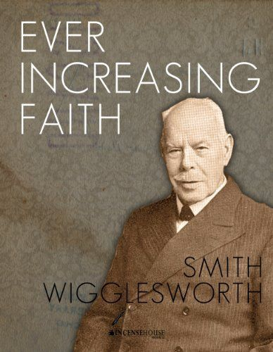 Ever Increasing Faith by Smith Wigglesworth. $2.99. Publisher: Incense House Publishing; First Edition edition (December 20, 2012)