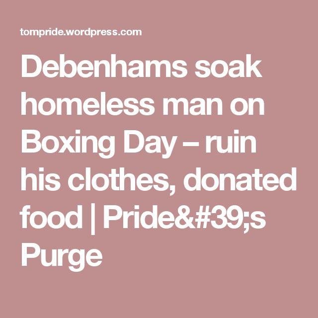 Debenhams soak homeless man on Boxing Day – ruin his clothes, donated food | Pride's Purge