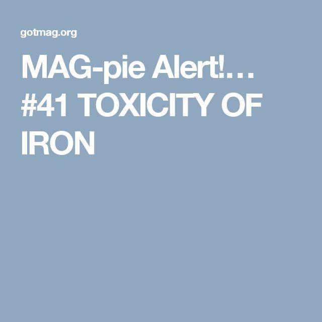 MAG-pie Alert!… #41 TOXICITY OF IRON