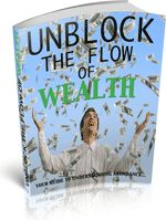 Unblock The Flow Of Wealth - Everyone has the potential to become wealthy, we just need to unblock the flow! Find out how with this title.