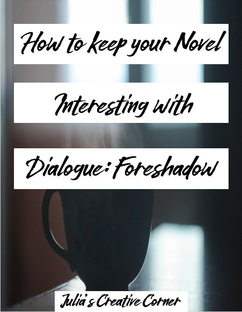 How to Keep your Novel Interesting with Dialogue: Foreshadowing