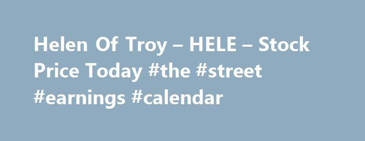 Helen Of Troy – HELE – Stock Price Today #the #street #earnings #calendar http://earnings.remmont.com/helen-of-troy-hele-stock-price-today-the-street-earnings-calendar-3/  #the street earnings calendar # You are being directed to ZacksTrade, a division of LBMZ Securities and licensed broker-dealer. ZacksTrade and Zacks.com are separate companies. The web link between the two companies is not a solicitation or offer to invest in a particular security or type of security. ZacksTrade does not…