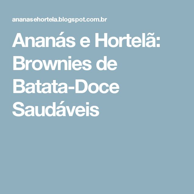 Ananás e Hortelã: Brownies de Batata-Doce Saudáveis