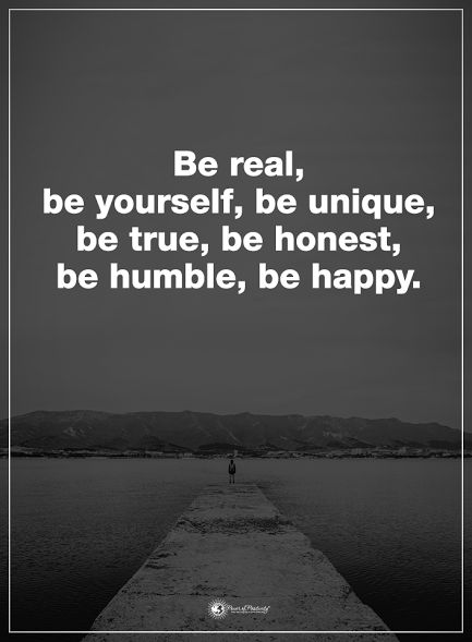 Be real, be yourself, be unique, be true, be honest, be humble, be happy.  #powerofpositivity #positivewords  #positivethinking #inspirationalquote #motivationalquotes #quotes #life #love #hope #faith #respect #real #unique #true #honest #humble #happy #loyal