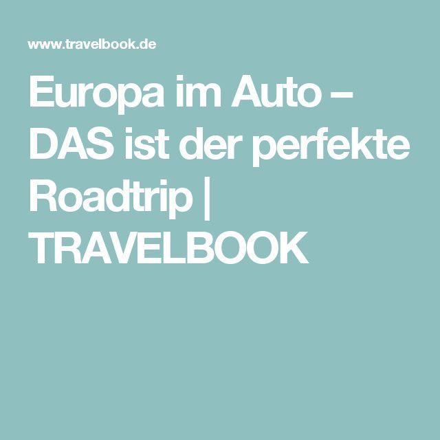 Europa im Auto – DAS ist der perfekte Roadtrip | TRAVELBOOK