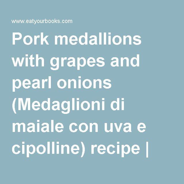 Pork medallions with grapes and pearl onions (Medaglioni di maiale con uva e cipolline) recipe   Eat Your Books