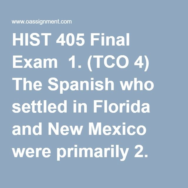 HIST 405 Final Exam  1. (TCO 4) The Spanish who settled in Florida and New Mexico were primarily 2. (TCO 1) The Jamestown colony was established by 3. (TCO 4) Why did English immigration to the colonies drop dramatically after 1660? 4. (TCO 4) The Great Awakening led to 5. (TCO 2) After Britain issued the Intolerable Acts, colonists punished anyone supporting British policies or officials by 6. (TCO 2) In the Declaration of Independence, Jefferson refers to the natural rights due to every…