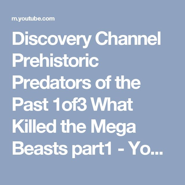 Discovery Channel Prehistoric Predators of the Past 1of3 What Killed the Mega Beasts part1 - YouTube