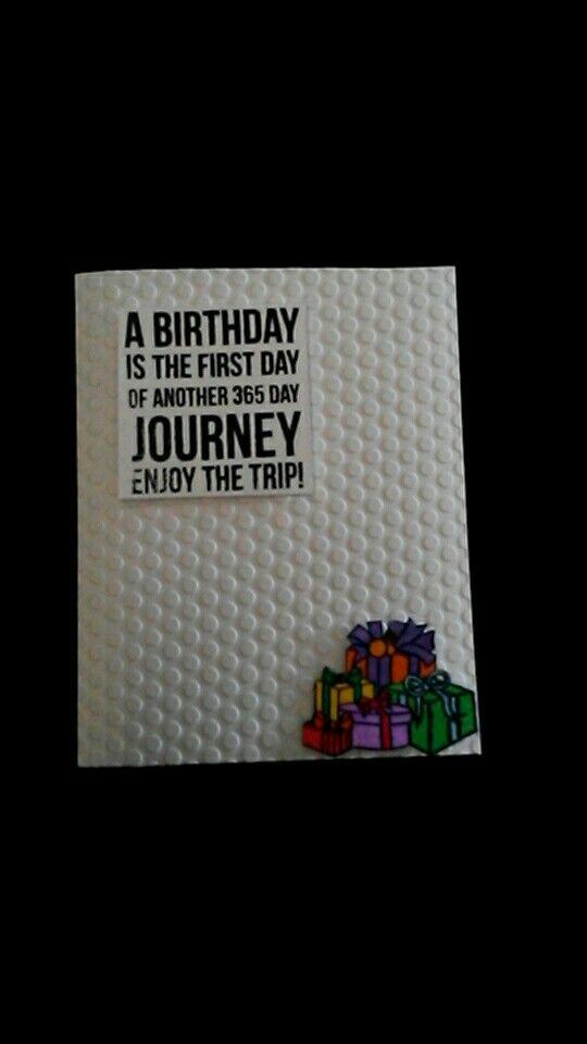 A birthday is the first day of another 365 day journey enjoy the trip!!!!!