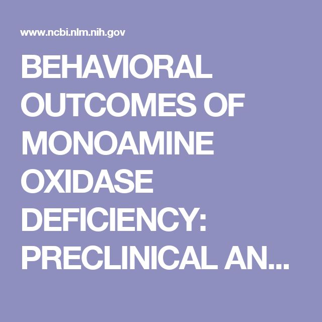 BEHAVIORAL OUTCOMES OF MONOAMINE OXIDASE DEFICIENCY: PRECLINICAL AND CLINICAL EVIDENCE