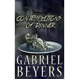Contemplations of Dinner (A Collection of Dark Tales) (Kindle Edition)By Gabriel Beyers