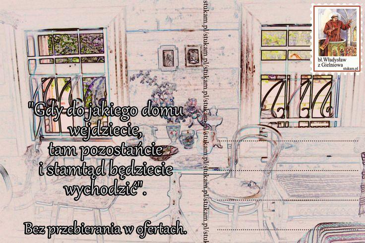 """""""Gdy do jakiego domu wejdziecie, tam pozostańcie i stamtąd będziecie wychodzić"""". Bez przebierania w ofertach."""