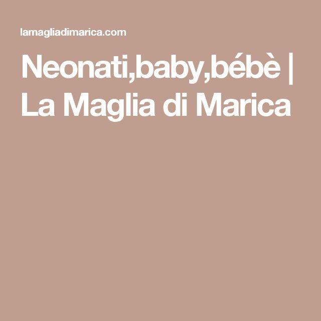 Neonati,baby,bébè | La Maglia di Marica