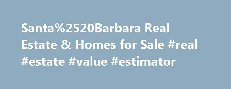Santa%2520Barbara Real Estate & Homes for Sale #real #estate #value #estimator http://real-estate.nef2.com/santa%2520barbara-real-estate-homes-for-sale-real-estate-value-estimator/  #real estate santa barbara # Map Layers © 2015 Coldwell Banker Real Estate LLC. All Rights Reserved. Coldwell Banker®. the Coldwell Banker logo, Coldwell Banker Previews International® and the Coldwell Banker Previews International logo are registered service marks owned by Coldwell Banker Real Estate LLC…