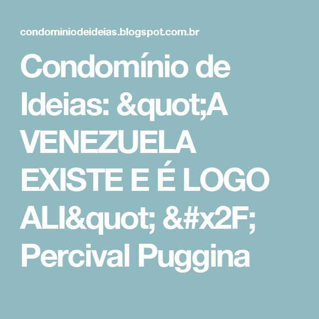 """Condomínio de Ideias: """"A VENEZUELA EXISTE E É LOGO ALI""""  /  Percival Puggina"""