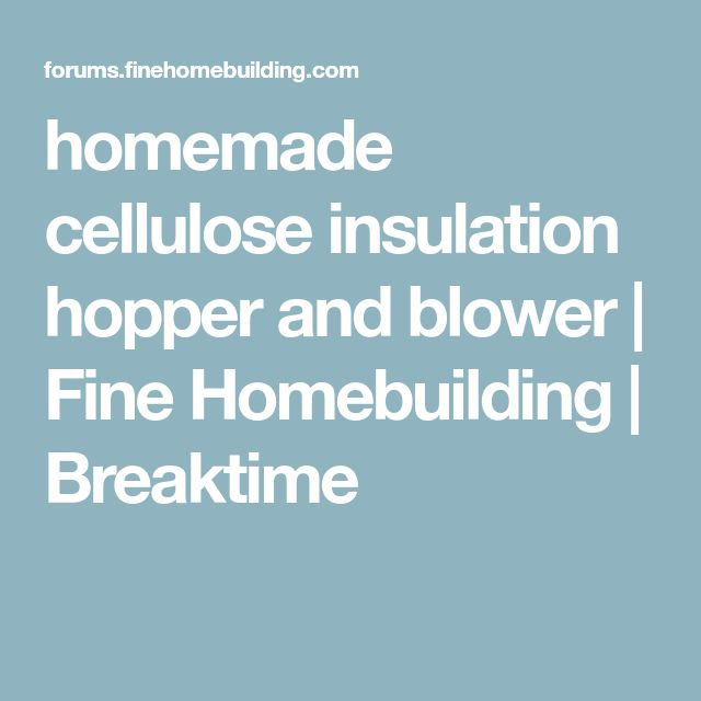 homemade cellulose insulation hopper and blower | Fine Homebuilding | Breaktime