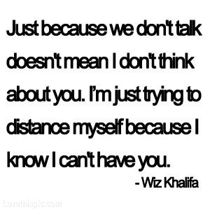 Just because we don't talk... love quote alone song lyrics wiz khalifa distance because