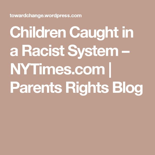 Children Caught in a Racist System – NYTimes.com   Parents Rights Blog